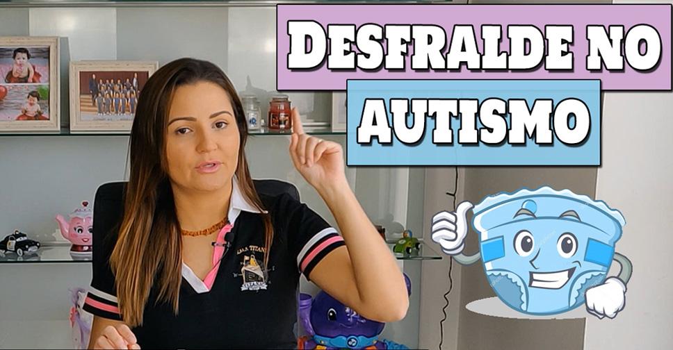 Desfralde no Autismo – Como Fazer o Desfralde de um Autista (vídeo)